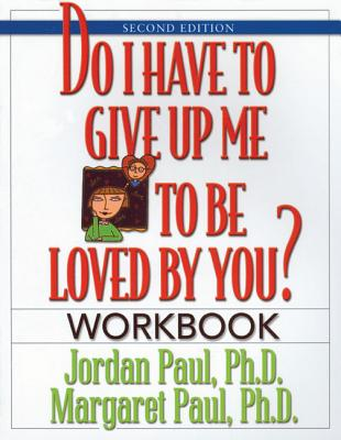 Do I Have to Give Up Me to Be Loved by You? By Paul, Jordan/ Paul, Margaret